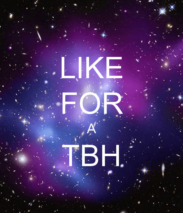 Like for a TBH